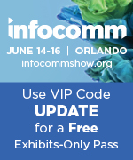 InfoComm 2017 | Use VIP Code UPDATE for a FREE Exhibits-Only Pass
