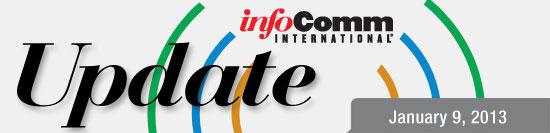 InfoComm Update — Jan. 9, 2013